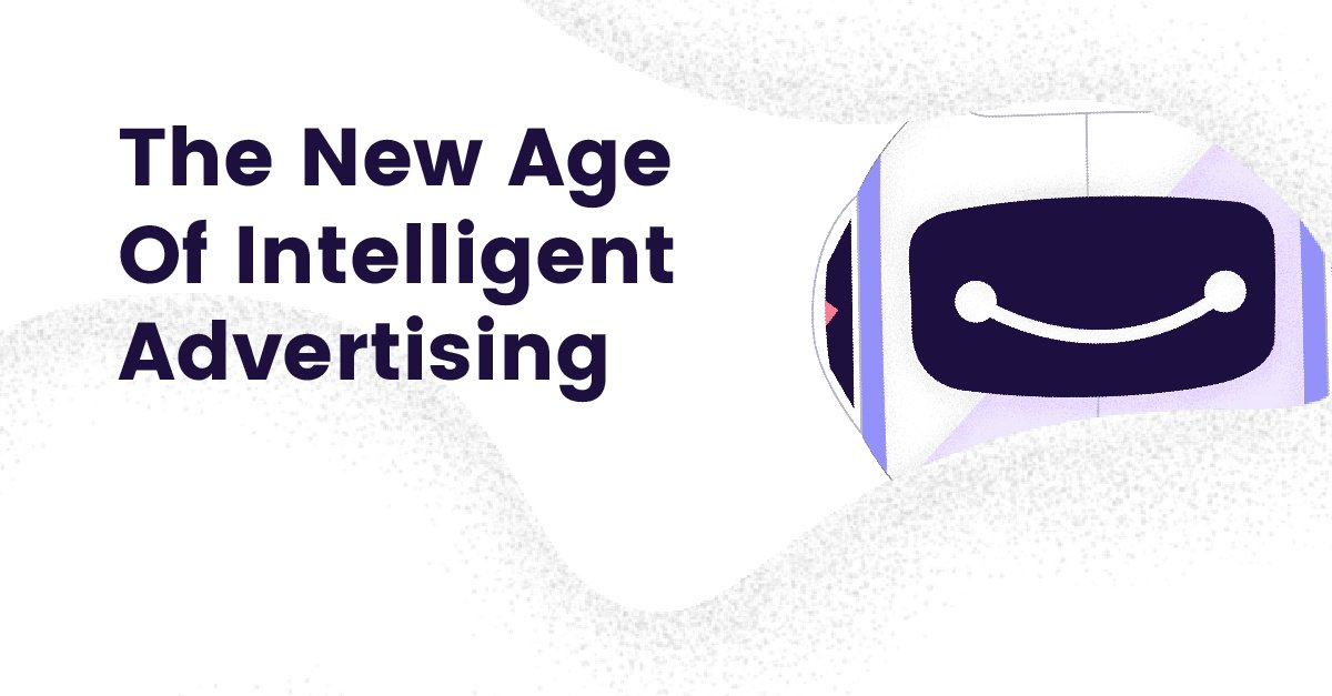 The New Age Of Intelligent Advertising [INFOGRAPHIC]